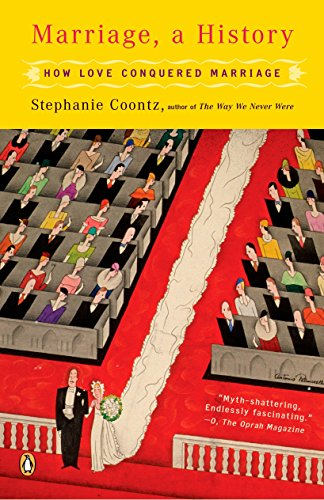 Marriage, a History: How Love Conquered Marriage, Coontz, Stephanie