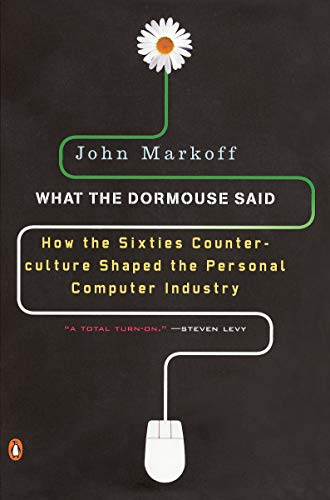 46. What the Dormouse Said: How the Sixties Counterculture Shaped the Personal Computer Industry