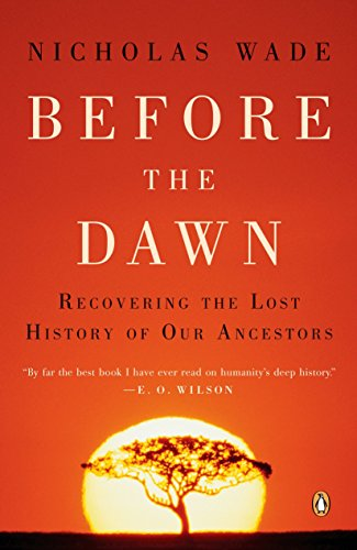 Before the Dawn: Recovering the Lost History of Our Ancestors, by Wade, N