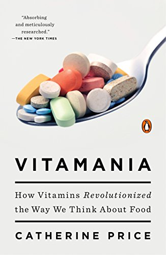 Vitamania: How Vitamins Revolutionized the Way We Think About Food - Catherine Price