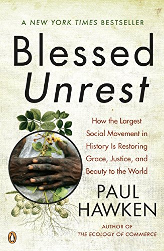 Blessed Unrest: How the Largest Social Movement in History Is Restoring Grace, Justice, and Beauty to the World, Hawken, Paul