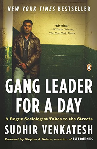 Gang Leader for a Day: A Rogue Sociologist Takes to the Streets - Sudhir Venkatesh