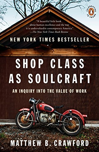 Shop Class as Soulcraft: An Inquiry into the Value of Work, Crawford, Matthew B.