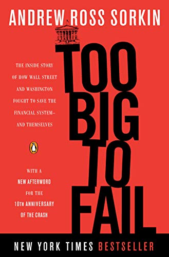 Too Big to Fail: The Inside Story of How Wall Street and Washington Fought to Save the Financial System--and Themselves - Andrew Ross Sorkin