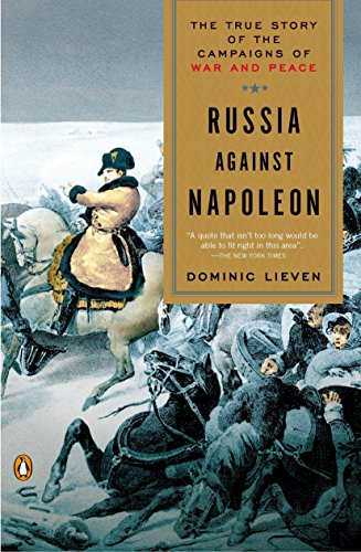 Russia Against Napoleon: The True Story of the Campaigns of War and Peace