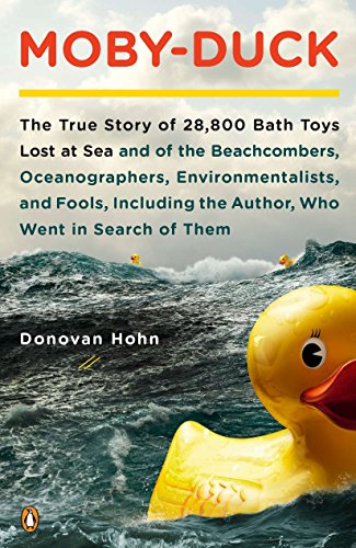 Moby-Duck: The True Story of 28,800 Bath Toys Lost at Sea & of the Beachcombers, Oceanograp hers, Environmentalists & Fools Including the Author Who Went in Search of Them, Hohn, Donovan