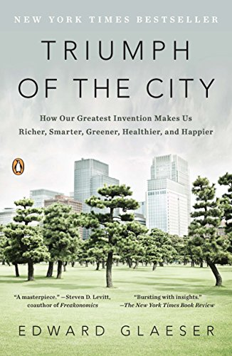 364. Triumph of the City: How Our Greatest Invention Makes Us Richer, Smarter, Greener, Healthier, and Happier