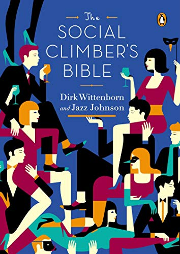 The Social Climber's Bible: A Book of Manners, Practical Tips, and Spiritual Advice for the Upwardly Mobile - Dirk Wittenborn, Jazz Johnson