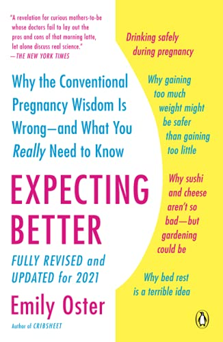 Expecting Better: Why the Conventional Pregnancy Wisdom is Wrong – and What You Really Need to Know