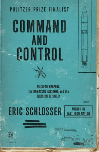 Command and Control : Nuclear Weapons, the Damascus Accident, and the Illusion of Safety