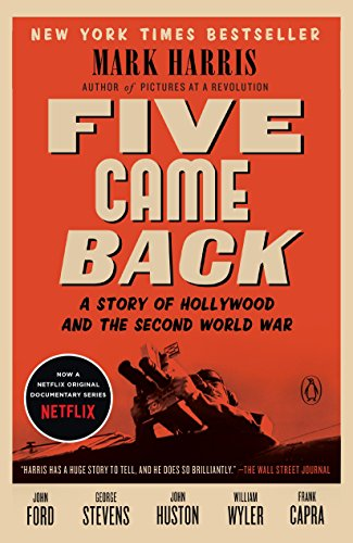 Five Came Back: A Story of Hollywood and the Second World War - Mark Harris
