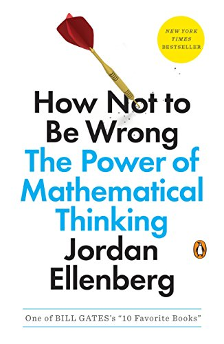 How Not to Be Wrong: The Power of Mathematical Thinking - Jordan Ellenberg