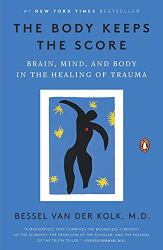 Read Now The Body Keeps the Score: Brain, Mind, and Body in the Healing of Trauma