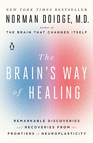 The Brain's Way of Healing: Remarkable Discoveries and Recoveries from the Frontiers of Neuroplasticity (James H. Silberman Book) - Norman Doidge