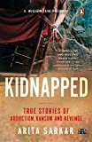 KIDNAPPED : True Stories of Abduction, Ransom and Revenge