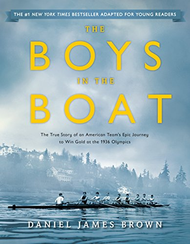 The Boys in the Boat (Young Readers Adaptation): The True Story of an American Team's Epic Journey to Win Gold at the 1936 Olympics - Daniel James Brown