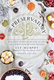 Cover Image of The Preservatory: Seasonally Inspired Recipes for Creating and Cooking with Artisanal Preserves by Lee Murphy published by Appetite by Random House