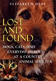 Lost and Found: Dogs, Cats, and Everyday Heroes at a Country Animal Shelter - book cover picture