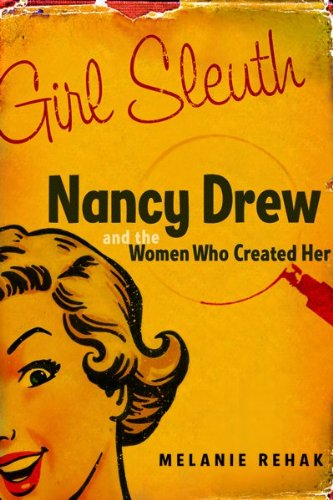 The Book Brothel   Girl Sleuth: Nancy Drew and the Women Who Created Her by Melanie Rehak