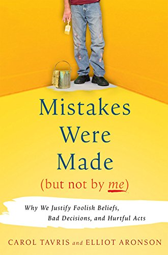 Mistakes were made (but not by me), by Tavris, C. and E. Aronson