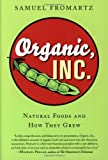 Organic Inc.: Natural Foods and How They Grow book cover