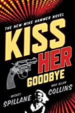 Kiss Her Goodbye by Mickey Spillane and Max Allan Collins