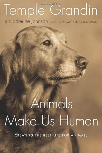 Animals Make Us Human: Creating the Best Life for Animals, Grandin, Temple; Johnson, Catherine
