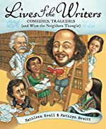 Lives of the Writers: Comedies, Tragedies (and What the Neighbors Thought) by Kathleen Krull & Kathryn Hewitt