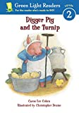 Digger Pig and the Turnip (Green Light Readers. All Levels)