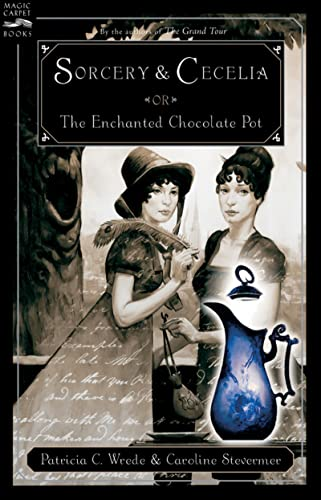 Sorcery and Cecelia, or The Changed Chocolate Pot - a fantasy Regency romance in epistolary style 