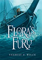Flora's Fury: How a Girl of Spirit and a Red Dog Confound their Friends, Astound their Enemies, and Learn the Importance of Packing Light by Ysabeau S. Wilce