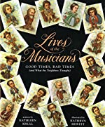 Lives of the Musicians: Good Times, Bad Times (and What the Neighbors Thought) by Kathleen Krull & Kathryn Hewitt