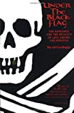 Under the Black Flag: The Romance and the Reality of Life Among the Pirates (Harvest Book), Cordingly, David
