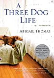 Cover Image of A Three Dog Life by Abigail Thomas published by Harvest Books