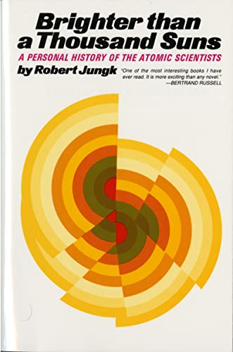 Brighter than a Thousand Suns: A Personal History of the Atomic Scientists, by Jungk, R.