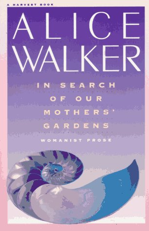 In Search of Our Mothers' Gardens: Womanist Prose, Walker, Alice