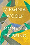 """virginia woolf moments of being Virginia woolf (ap q2) exemplar essay in virginia woolf's excerpt from """"moments of being,"""" the author elaborately describes memories from her childhood."""