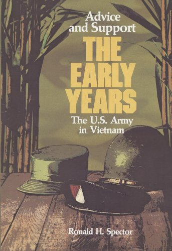 Advice and Support: The Early Years, 1941-1960 (United States Army in Vietnam), Spector, Ronald H.; S/N 008-020-00967-9