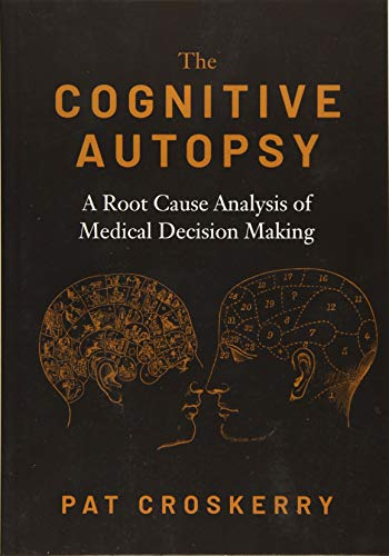 The cognitive autopsy : a root cause analysis of medical decision making / Croskerry, Patrick G.