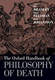 The Oxford Handbook of Philosophy of Death by Ben Bradley, Fred Feldman, Jens Johansson (Editors)