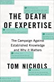 The Death of Expertise: The Campaign against Established Knowledge and Why it Matters, Thomas M. Nichols