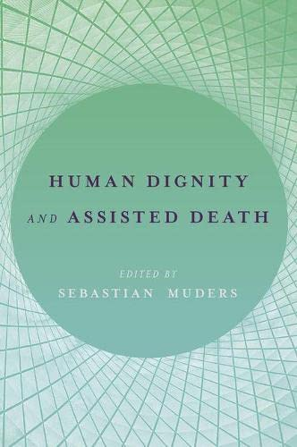 Human Dignity and Assisted Death by Sebastian Muders