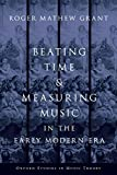 Beating time & measuring music in the early modern era | Grant, Roger Mathew