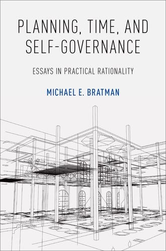 Planning, Time, and Self-Governance by Michael E. Bratman