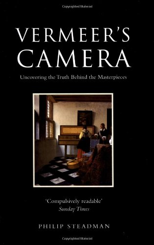Vermeer's Camera: Uncovering the Truth behind the Masterpieces, Steadman, Philip