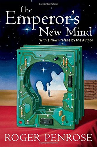 The Emperor&#8217;s New Mind: Concerning Computers, Minds, and the Laws of Physics, by Penrose, R.