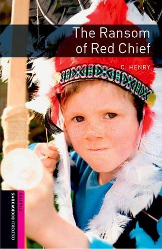 Oxford Bookworms Library: The Ransom of Red Chief: Starter: 250-Word Vocabulary (Oxford Bookworms: Starter)
