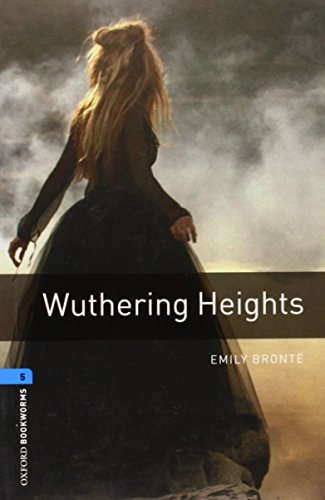 Oxford Bookworms Library: Wuthering Heights: Level 5: 1,800 Word Vocabulary (Oxford Bookworms, Stage 5)