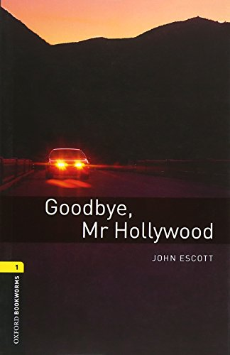 Oxford Bookworms Library: Goodbye, Mr. Hollywood: Level 1: 400-Word Vocabulary Goodbye, Mr. Hollywood (Oxford Bookworms Library: Stage 1)