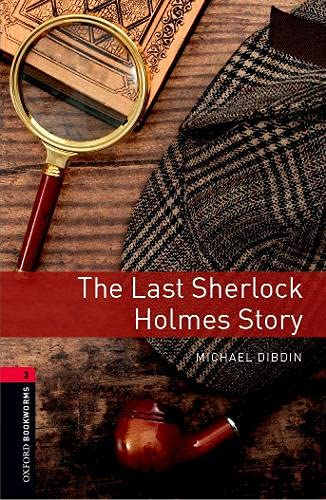 Oxford Bookworms Library: The Last Sherlock Holmes Story: Level 3: 1000-Word Vocabulary (Oxford Bookworms Library: Stage 3)